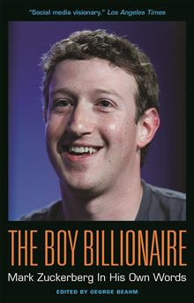 The Boy Billionaire, Mark Zuckerberg In His Own Words