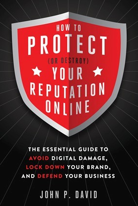 How to Protect (Or Destroy) Your Reputation Online