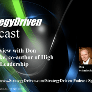 StrategyDriven Management and Leadership Podcast | StrategyDriven Podcast Special Edition 10 - An Interview with Don Schmincke, co-author of High Altitude Leadership