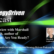 StrategyDriven Succession and Succession Planning Podcast | StrategyDriven Podcast Special Edition 11 - An Interview with Marshall Goldsmith, author of Succession