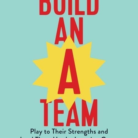 StrategyDriven Management and Leadership Article | BUILD AN A-TEAM: Introduction, Being the Kind of Boss People Love to Work For